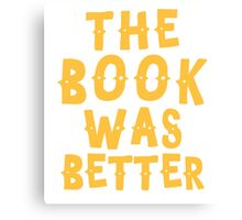 THE BOOK WAS BETTER Canvas Print