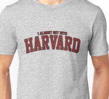 I Almost Got Into Harvard! GREY Unisex T-Shirt