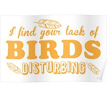 I find your lack of BIRDS disturbing Poster