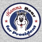Hamms Beer For President  by BUB THE ZOMBIE