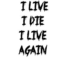 I live I die Photographic Print