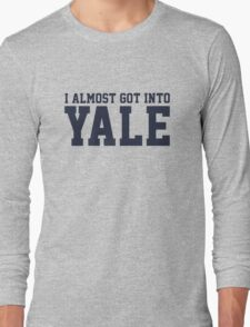 I Almost Got Into Yale! Blue Long Sleeve T-Shirt