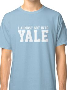 I Almost Got Into Yale! White Classic T-Shirt