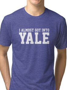 I Almost Got Into Yale! White Tri-blend T-Shirt