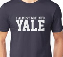 I Almost Got Into Yale! White Unisex T-Shirt