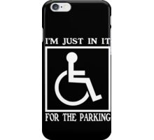 Im just in it for parking iPhone Case/Skin