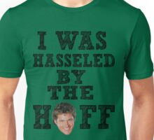 I WAS HASSLED BY THE HOFF Unisex T-Shirt