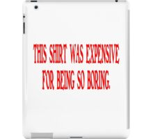 This shirt was expensive for being so boring iPad Case/Skin