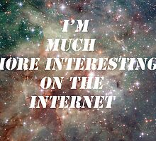 I'm much more interesting on the internet by Nopar