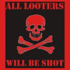 All Looters Will Be Shot by grant5252