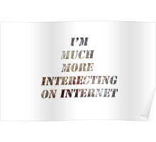 I'm much more interesting on the internet Poster
