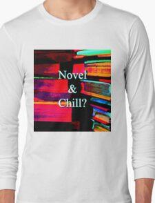 Novel & Chill? Long Sleeve T-Shirt