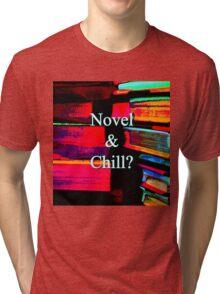 Novel & Chill? Tri-blend T-Shirt