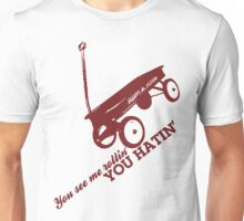 Im Rollin' You Hatin' Unisex T-Shirt