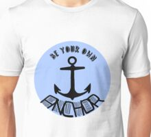 be your own anchor II Unisex T-Shirt