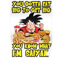 You Gotta Eat Big To Get Big - Goku Poster