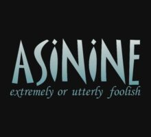 ASININE by dragonindenver