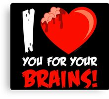 I Love Your For Your Brains Canvas Print
