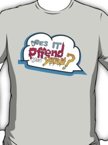 Does It Offend You, Yeah? T-Shirt