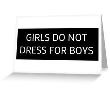 girls do not dress for boys Greeting Card
