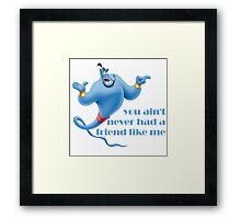 You Ain't Never Had A Friend Like Me Framed Print