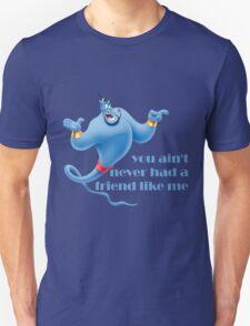 You Ain't Never Had A Friend Like Me T-Shirt