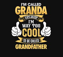 I'm Called Granda Because I'm Way Too Cool To be Called Grandfather T Shirts & Hoodies and more Unisex T-Shirt