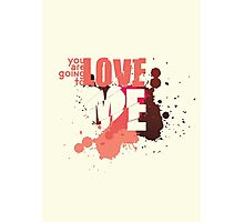 You Are Going To Love Me Photographic Print