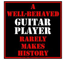 A Well-Behaved Guitar Player Rarely Makes History Photographic Print