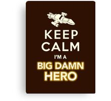 Keep Calm, I'm a Big Damn Hero Firefly Shirt Canvas Print