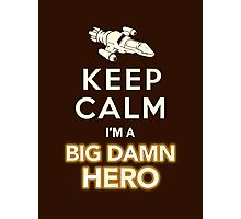 Keep Calm, I'm a Big Damn Hero Firefly Shirt Photographic Print