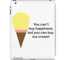 You Can't Buy Happiness (Ice Cream) iPad Case/Skin