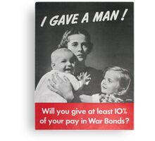 I gave a man - War Bonds Canvas Print