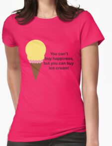 You Can't Buy Happiness (Ice Cream) Womens Fitted T-Shirt