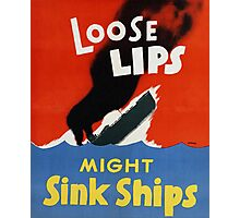 Loose Lips Might Sink Ships Photographic Print