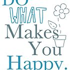 Do What Makes You Happy by ©Maria Medeiros