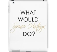 What would Spencer Hastings do? iPad Case/Skin