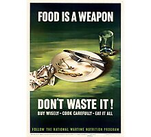 Rationing - Food Is A Weapon - Don't Waste It Photographic Print