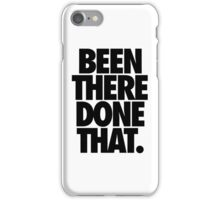 BEEN THERE DONE THAT.  - Black iPhone Case/Skin