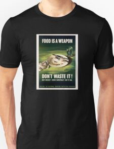 Rationing - Food Is A Weapon - Don't Waste It T-Shirt