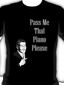Pass Me That Piano- Black Edition T-Shirt