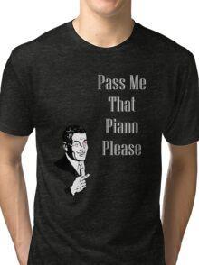 Pass Me That Piano- Black Edition Tri-blend T-Shirt