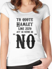 To quote hamlet - NO Women's Fitted Scoop T-Shirt