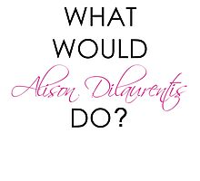 What would Alison Dilaurentis do? Photographic Print