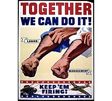 Together We Can Do It - Keep 'em Firing Photographic Print