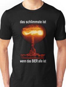 DAS SCHLIMMSTE IST, WENN DAS BIER ALLE IST Unisex T-Shirt