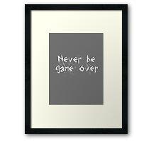 Never Be Game Over Framed Print