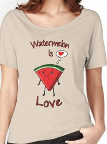 Watermelon is love Women's Relaxed Fit T-Shirt