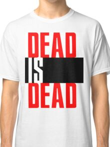 DEAD IS DEAD Classic T-Shirt