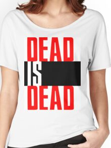 DEAD IS DEAD Women's Relaxed Fit T-Shirt